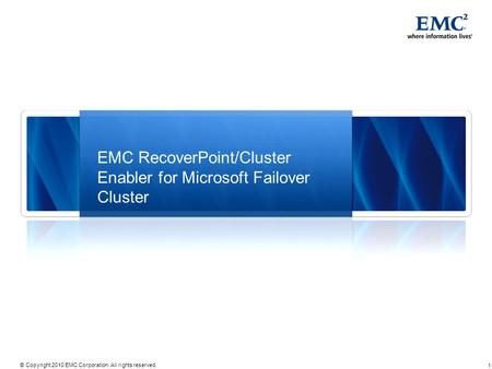 1 © Copyright 2010 EMC Corporation. All rights reserved. EMC RecoverPoint/Cluster Enabler for Microsoft Failover Cluster.