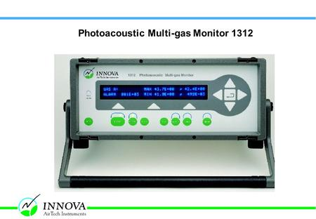 Photoacoustic Multi-gas Monitor 1312. 1312, page 2 Photoacoustic Multi-gas Monitor 1312 Portable monitor for quantitative analysis of up to 5 gases and.
