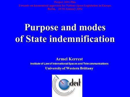 Purpose and modes of State indemnification Project 2001 Plus Towards an harmonised approach for Nations Space Legislation in Europe. Berlin, 29/30 January.