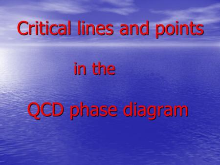 Critical lines and points in the QCD phase diagram Critical lines and points in the QCD phase diagram.