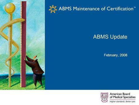 ABMS Update February, 2008. 2 Agenda ABMS Background –MOC history, update Business Updates –ABMS® Patient Safety Improvement Program –ABMS product update.