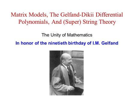 Matrix Models, The Gelfand-Dikii Differential Polynomials, And (Super) String Theory The Unity of Mathematics In honor of the ninetieth birthday of I.M.