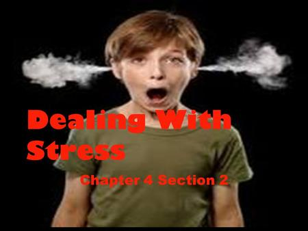 Dealing With Stress Chapter 4 Section 2. Take Care of Yourself Exercise regularly Get enough rest Eat right.