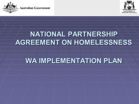 NATIONAL PARTNERSHIP AGREEMENT ON HOMELESSNESS WA IMPLEMENTATION PLAN.