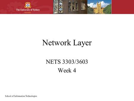 School of Information Technologies Network Layer NETS 3303/3603 Week 4.