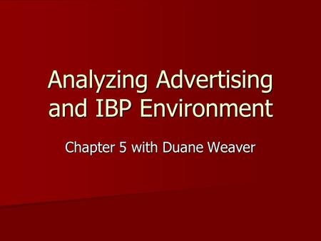 Analyzing Advertising and IBP Environment Chapter 5 with Duane Weaver.