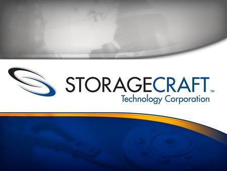  Founded in 1999 as StorageCraft, Inc.  Provider of high performance Technology and Products for  Disk-based backup, system recovery and data protection.