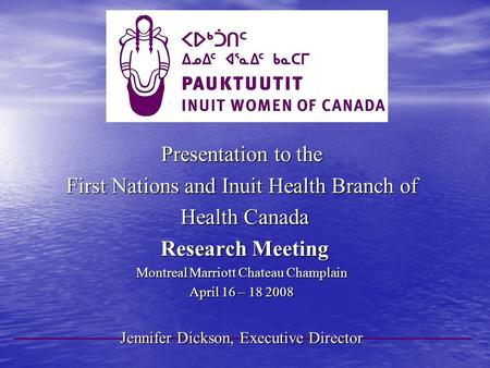 Presentation to the First Nations and Inuit Health Branch of Health Canada Health Canada Research Meeting Research Meeting Montreal Marriott Chateau Champlain.