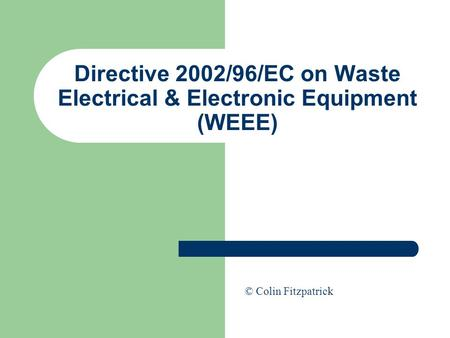 Directive 2002/96/EC on Waste Electrical & Electronic Equipment (WEEE) © Colin Fitzpatrick.