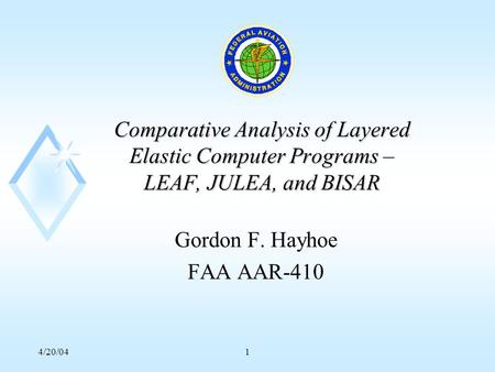 4/20/041 Comparative Analysis of Layered Elastic Computer Programs – LEAF, JULEA, and BISAR Gordon F. Hayhoe FAA AAR-410.