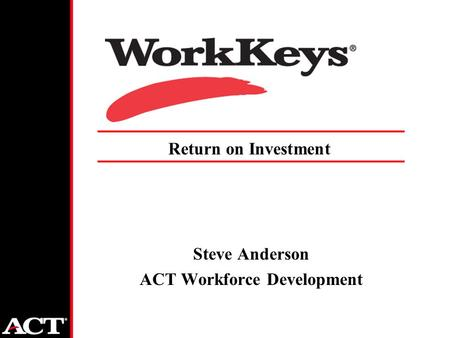 Steve Anderson ACT Workforce Development Return on Investment.