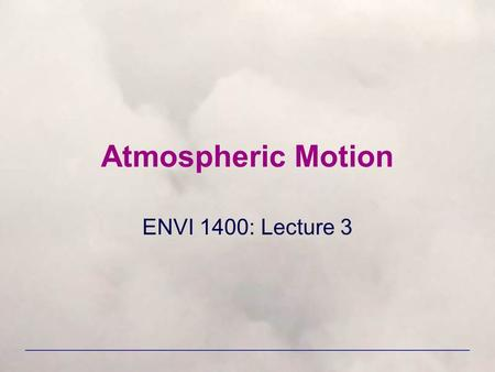 Atmospheric Motion ENVI 1400: Lecture 3.