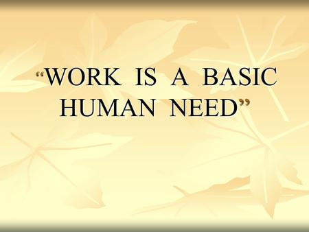 """ WORK IS A BASIC HUMAN NEED"". The unemployed/poor can be consider as ""social groups in the weak sense of the term, being either a simple statistical."