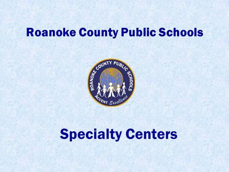 Roanoke County Public Schools Specialty Centers. The Specialty Centers are located at the Burton Center for Arts and Technology.