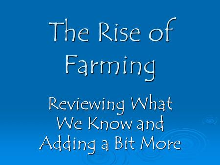 The Rise of Farming Reviewing What We Know and Adding a Bit More.