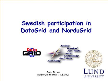 Swedish participation in DataGrid and NorduGrid Paula Eerola SWEGRID meeting, 11.6.2001.