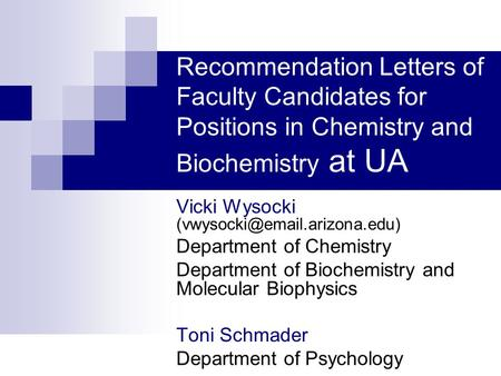 Recommendation Letters of Faculty Candidates for Positions in Chemistry and Biochemistry at UA Vicki Wysocki Department of.