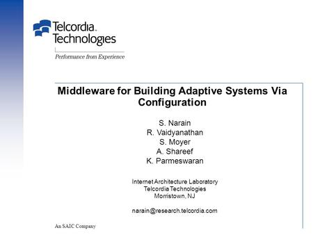 Middleware for Building Adaptive Systems Via Configuration An SAIC Company S. Narain R. Vaidyanathan S. Moyer A. Shareef K. Parmeswaran Internet Architecture.
