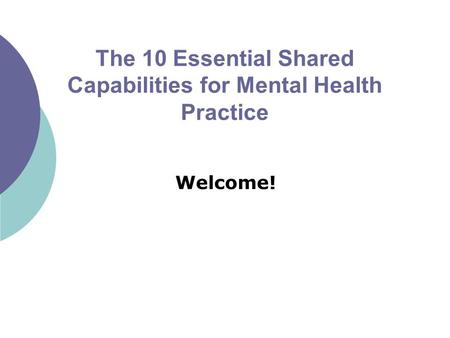The 10 Essential Shared Capabilities for Mental Health Practice Welcome!