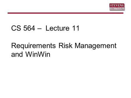 CS 564 – Lecture 11 Requirements Risk Management and WinWin.