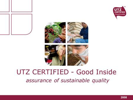 2008 UTZ CERTIFIED - Good Inside assurance of sustainable quality.