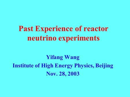 Past Experience of reactor neutrino experiments Yifang Wang Institute of High Energy Physics, Beijing Nov. 28, 2003.