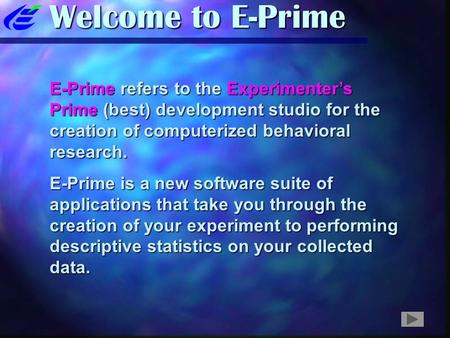 Welcome to E-Prime E-Prime refers to the Experimenter's Prime (best) development studio for the creation of computerized behavioral research. E-Prime is.
