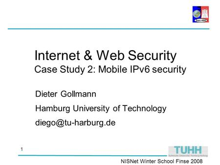 NISNet Winter School Finse 2008 1 Internet & Web Security Case Study 2: Mobile IPv6 security Dieter Gollmann Hamburg University of Technology
