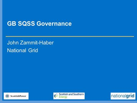GB SQSS Governance John Zammit-Haber National Grid.