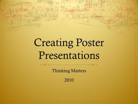 Creating Poster Presentations Thinking Matters 2010.