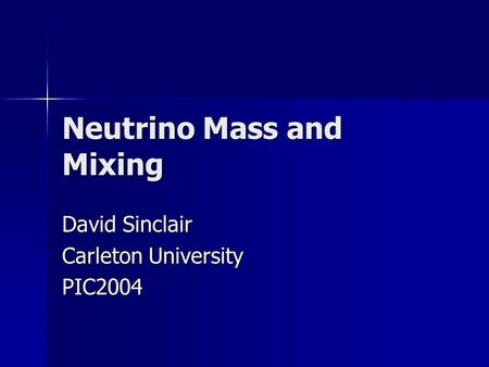 Neutrino Mass and Mixing David Sinclair Carleton University PIC2004.