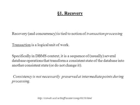 §1. Recovery Recovery (and concurrency) is tied to notion of transaction processing Transaction is a logical.