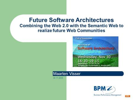 Future Software Architectures Combining the Web 2.0 with the Semantic Web to realize future Web Communities Maarten Visser 30.11.2005.
