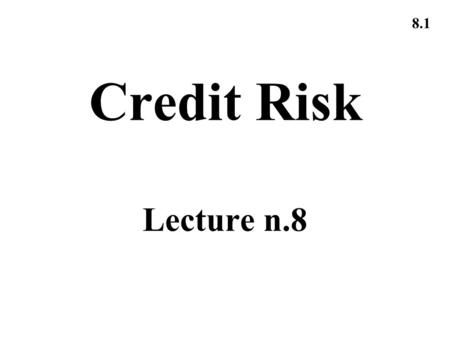 8.1 Credit Risk Lecture n.8. 8.2 Credit Ratings In the S&P rating system AAA is the best rating. After that comes AA, A, BBB, BB, B, and CCC The corresponding.
