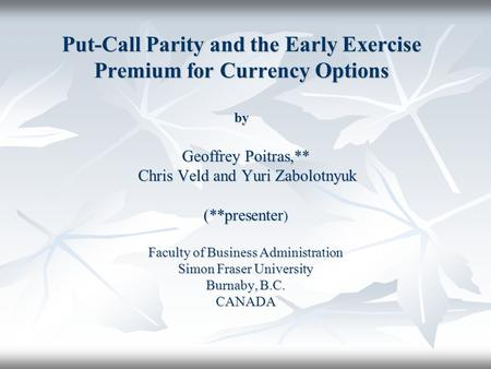 Put-Call Parity and the Early Exercise Premium for Currency Options by Geoffrey Poitras,** Chris Veld and Yuri Zabolotnyuk Chris Veld and Yuri Zabolotnyuk.