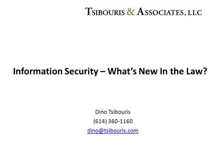 Dino Tsibouris (614) 360-1160 Information Security – What's New In the Law?