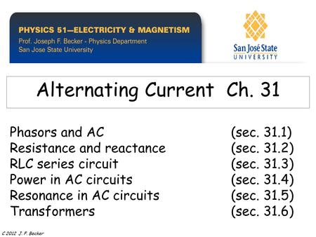 Phasors and AC(sec. 31.1) Resistance and reactance(sec. 31.2) RLC series circuit(sec. 31.3) Power in AC circuits(sec. 31.4) Resonance in AC circuits (sec.