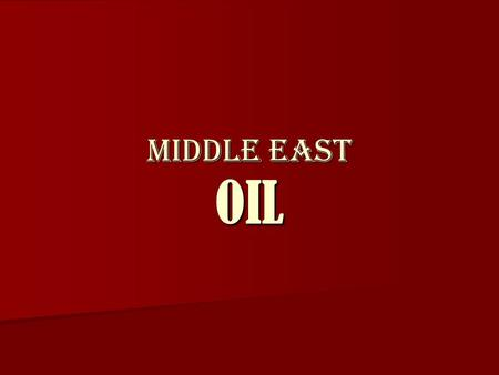 Middle East OIL. What is OIL used for? Aspirin Aspirin Balloons Balloons Bandages Bandages Cameras Cameras Candles Candles Compact Discs Compact Discs.