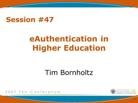1 eAuthentication in Higher Education Tim Bornholtz Session #47.