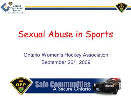 Sexual Abuse in Sports Ontario Women's Hockey Association September 26 th, 2009.