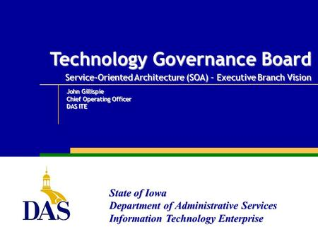 State of Iowa Department of Administrative Services Information Technology Enterprise Technology Governance Board Service-Oriented Architecture (SOA) –