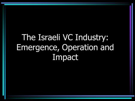The Israeli VC Industry: Emergence, Operation and Impact.
