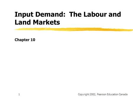 Copyright 2002, Pearson Education Canada1 Input Demand: The Labour and Land Markets Chapter 10.