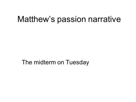 Matthew's passion narrative The midterm on Tuesday.