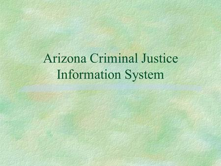 Arizona Criminal Justice Information System. ARS 41-1750 §DPS is responsible for the effective operation of the central state repository in order to collect,