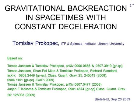 GRAVITATIONAL BACKREACTION IN SPACETIMES WITH CONSTANT DECELERATION Tomislav Prokopec, ITP & Spinoza Institute, Utrecht University Bielefeld, Sep 23 2009.