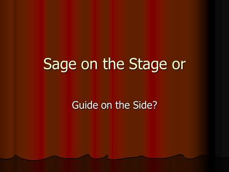 Sage on the Stage or Guide on the Side?. Technology in higher education Technology is more than using a power point in your presentation Technology is.