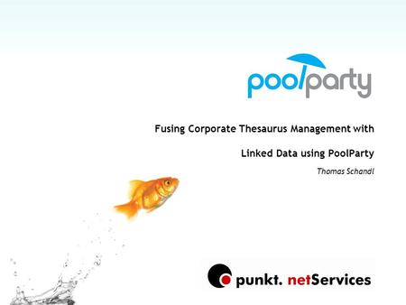 Fusing Corporate Thesaurus Management with Linked Data using PoolParty Thomas Schandl.