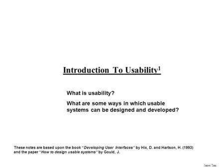 James Tam Introduction To Usability 1 What is usability? What are some ways in which usable systems can be designed and developed? These notes are based.