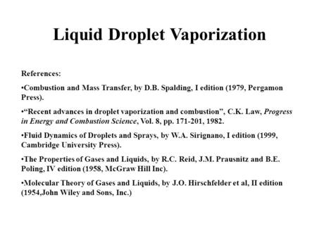 "Liquid Droplet Vaporization References: Combustion and Mass Transfer, by D.B. Spalding, I edition (1979, Pergamon Press). ""Recent advances in droplet vaporization."